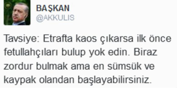 """""""A piece of advice: If chaos breaks out, find Fethullahçıs first and wipe them out. It would be a bit difficult to find them, but you could start with the one who is the most sluggish and unreliable,"""" troll account @AKKULIS tweeted on Thursday."""